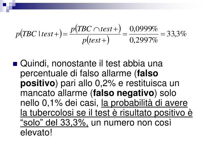 Quindi, nonostante il test abbia una percentuale di falso allarme (