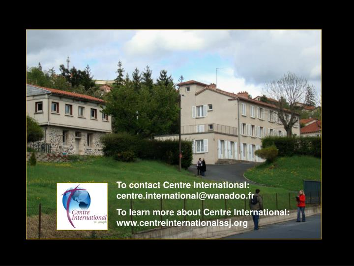 To contact Centre International: