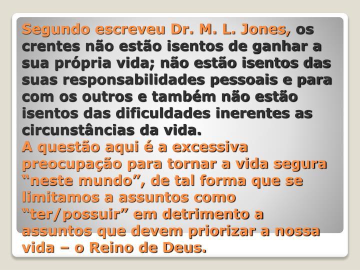 Segundo escreveu Dr. M. L. Jones,