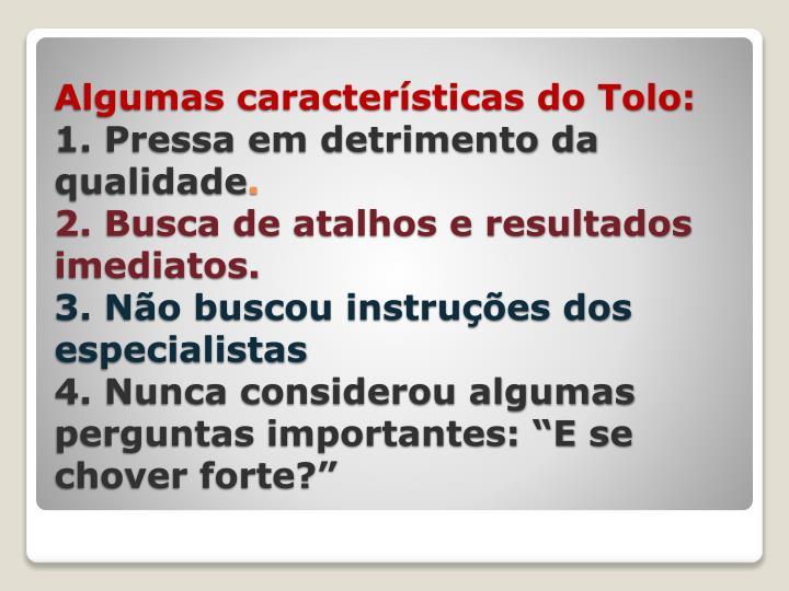 Algumas características do Tolo: