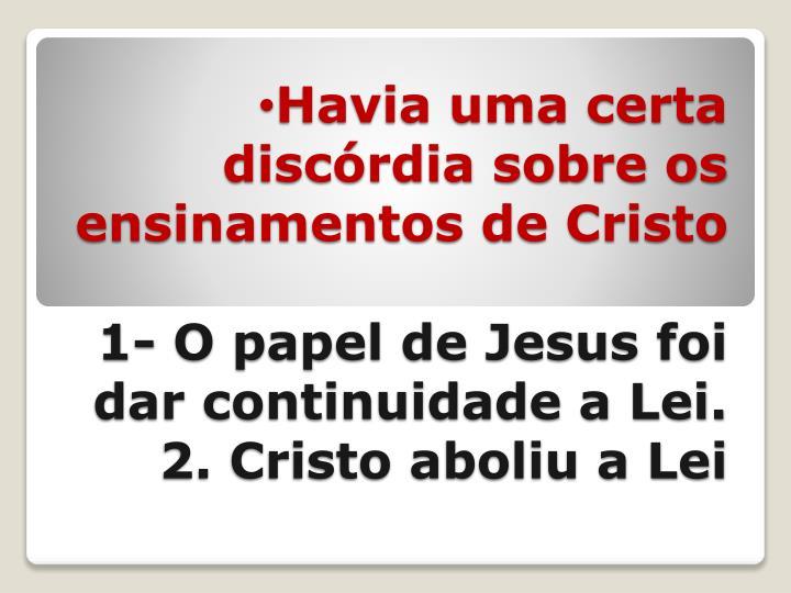 Havia uma certa discórdia sobre os ensinamentos de Cristo