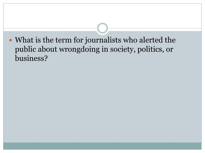 What is the term for journalists who alerted the public about wrongdoing in society, politics, or business?