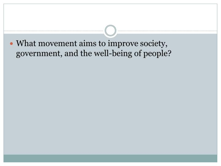 What movement aims to improve society, government, and the well-being of people?