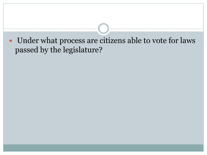 Under what process are citizens able to vote for laws passed by the legislature?