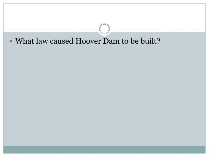 What law caused Hoover Dam to be built?