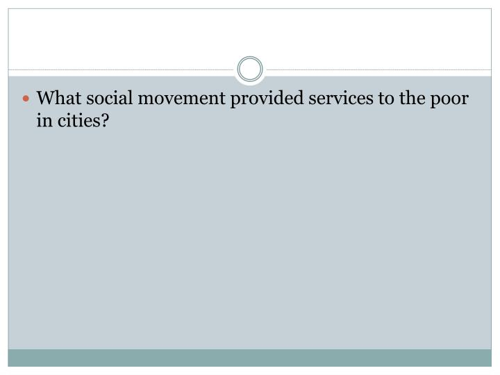 What social movement provided services to the poor in cities?