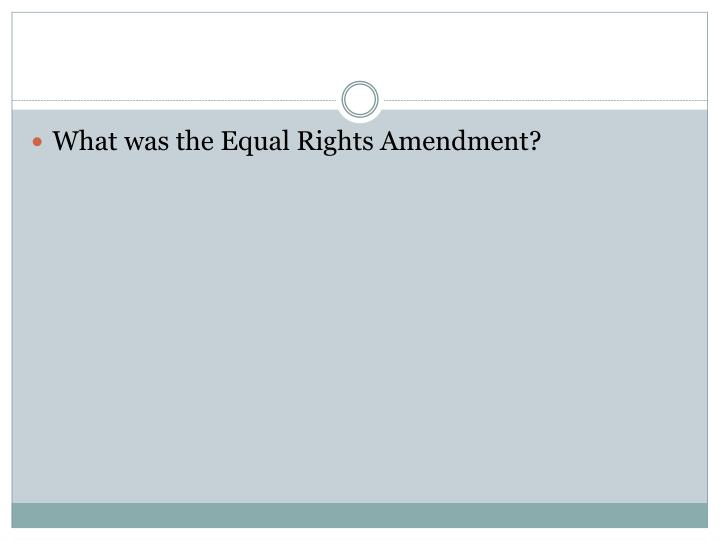 What was the Equal Rights Amendment?