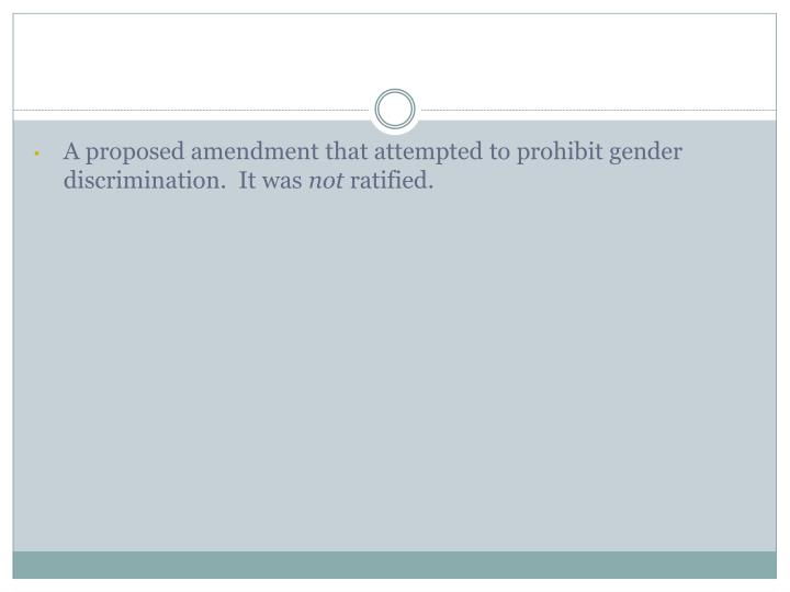 A proposed amendment that attempted to prohibit gender discrimination.  It was