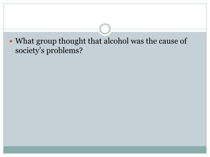 What group thought that alcohol was the cause of society's problems?