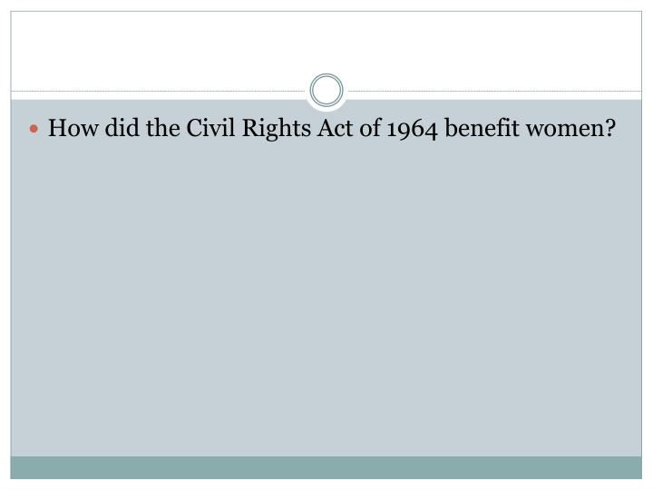 How did the Civil Rights Act of 1964 benefit women?