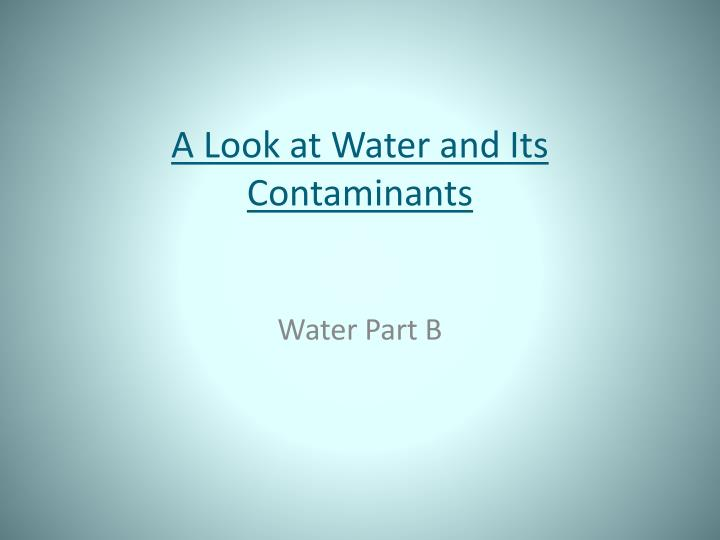A look at water and its contaminants