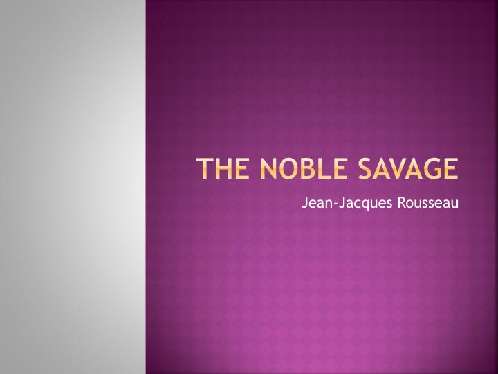 The Noble Savage