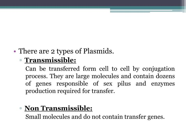 There are 2 types of Plasmids.