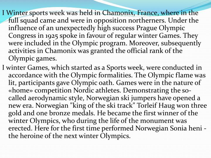 I Winter sports week was held in Chamonix, France, where in the full squad came and were in opposition northerners. Under the influence of an unexpectedly high success Prague Olympic Congress in 1925 spoke in