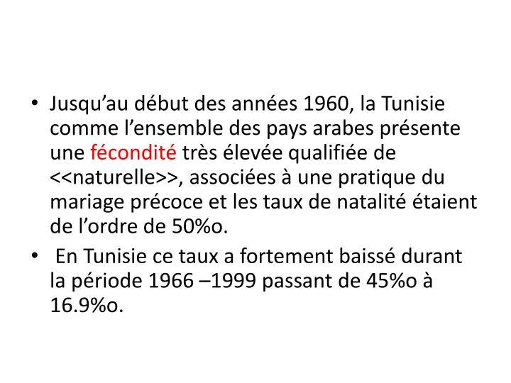 Jusqu'au début des années 1960, la Tunisie comme l'ensemble des pays arabes présente une