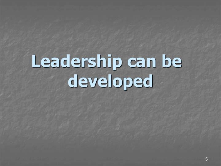 Leadership can be developed