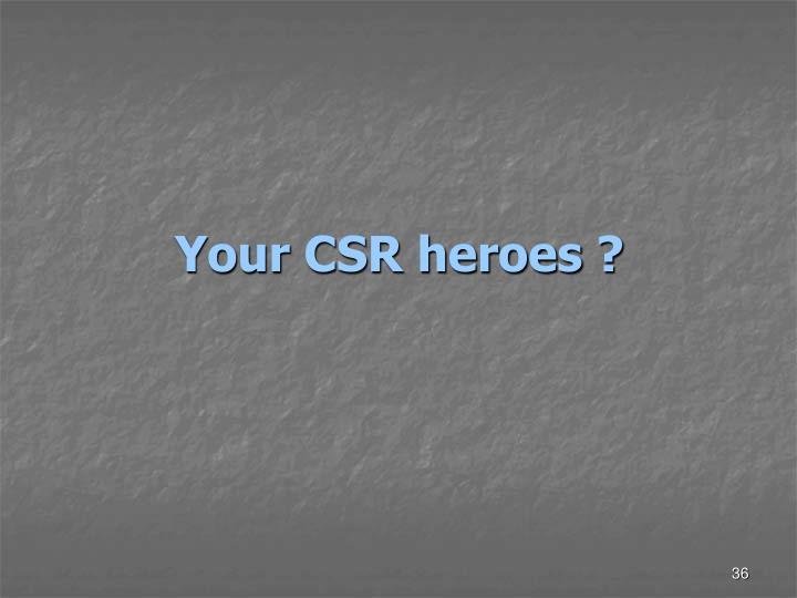 Your CSR heroes ?