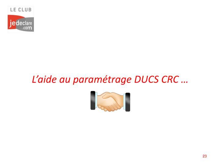 L'aide au paramétrage DUCS CRC …