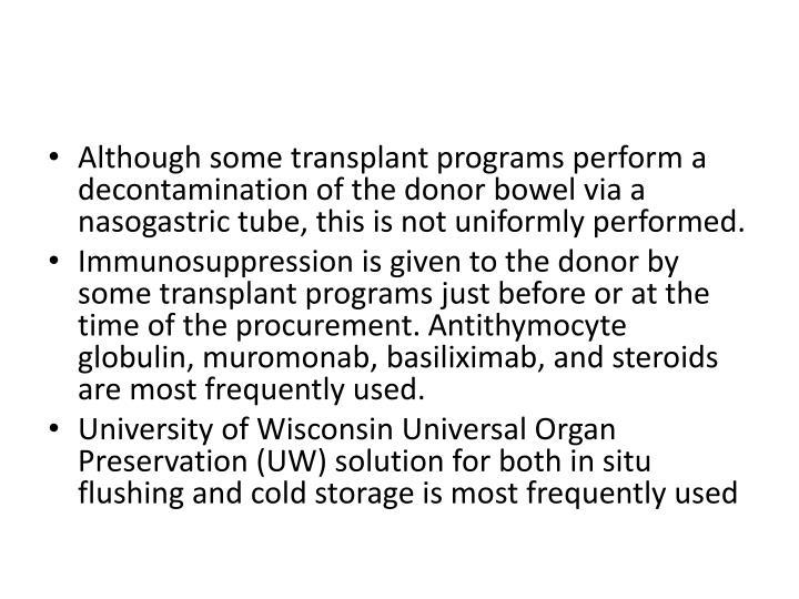 Although some transplant programs perform a decontamination of the donor bowel via a