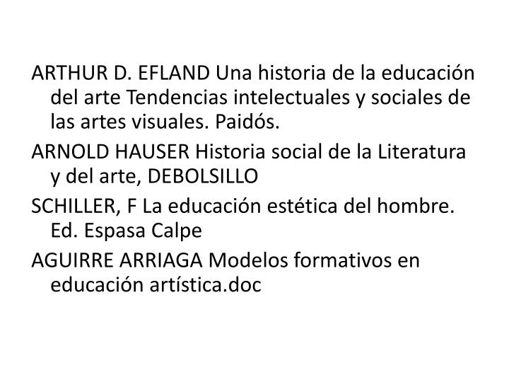 ARTHUR D. EFLAND Una historia de la educacin del arte Tendencias intelectuales y sociales de las artes visuales.
