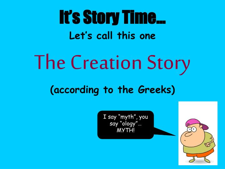 it s story time let s call this one the creation story according to the greeks