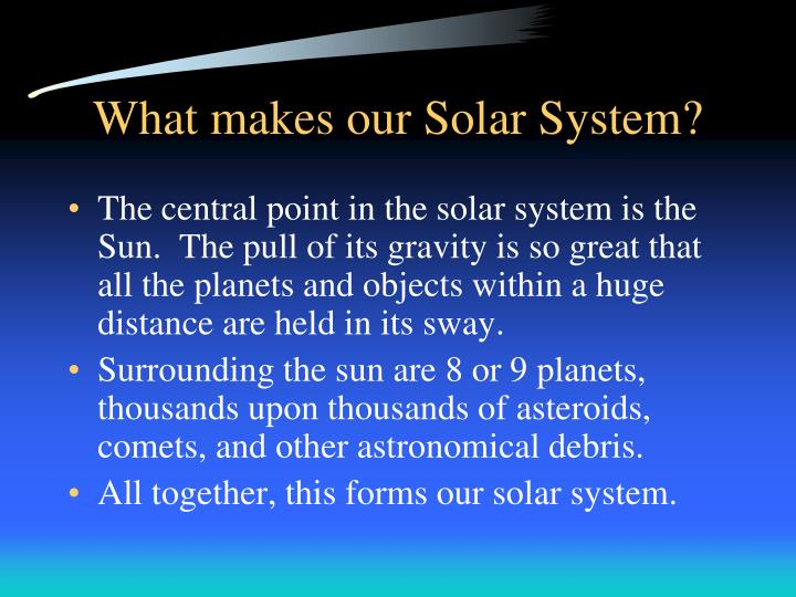 What makes our Solar System?