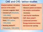 cme and cve lattice studies
