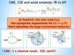 cme cse and axial anomaly ir vs uv