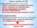 lattice studies of cve