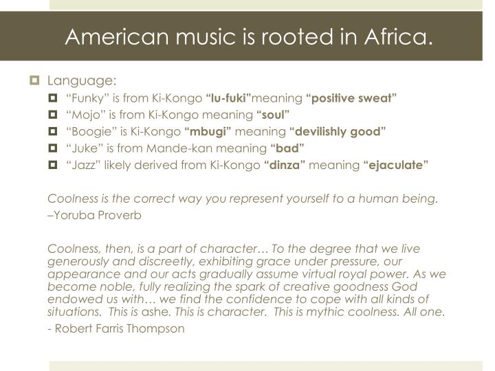 American music is rooted in Africa.