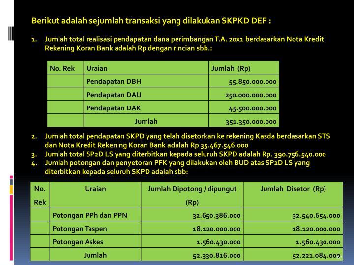 Berikut adalah sejumlah transaksi yang dilakukan SKPKD DEF :