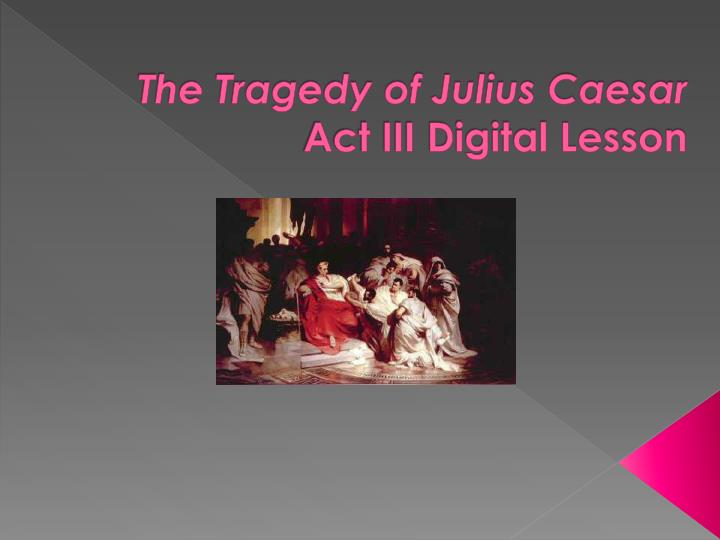 an analysis of shakespeares the tragedy of julius caesar based on plutarchs life of caesar