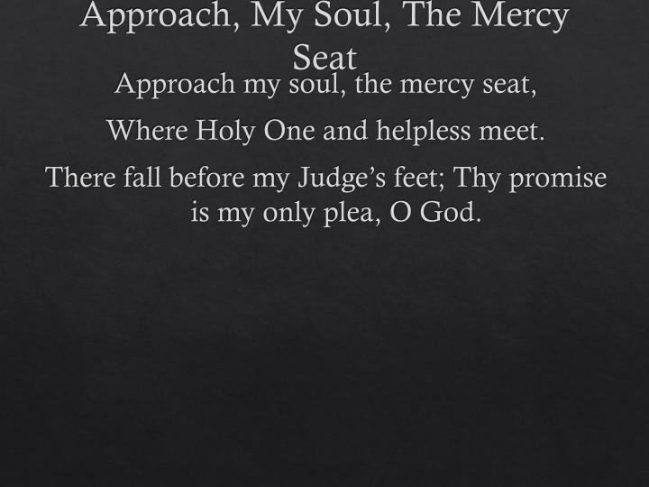 Approach, My Soul, The Mercy Seat