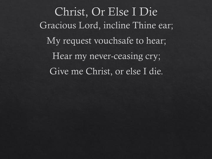 Christ, Or Else I Die