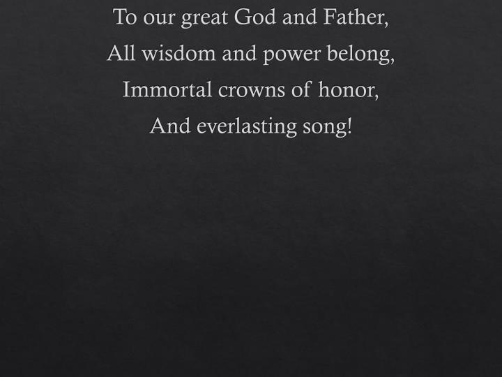 To our great God and Father,