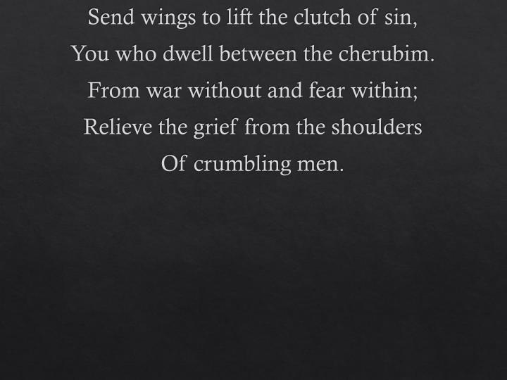Send wings to lift the clutch of sin,