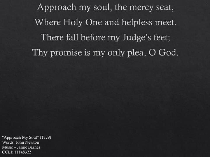 Approach my soul, the mercy seat,