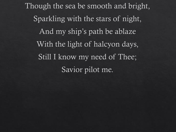 Though the sea be smooth and bright,
