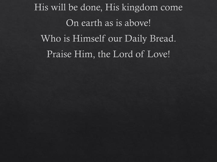 His will be done, His kingdom come