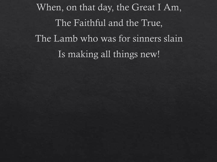 When, on that day, the Great I Am,