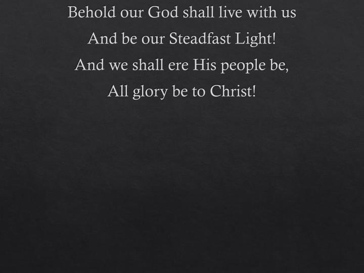 Behold our God shall live with us