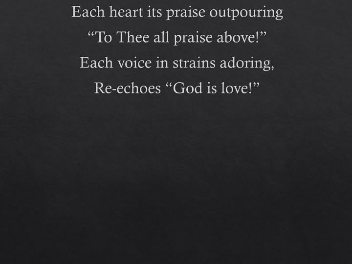 Each heart its praise outpouring