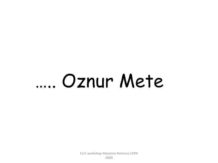 ….. Oznur Mete
