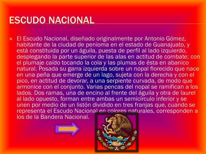 El Escudo Nacional, diseñado originalmente por Antonio Gómez, habitante de la ciudad de