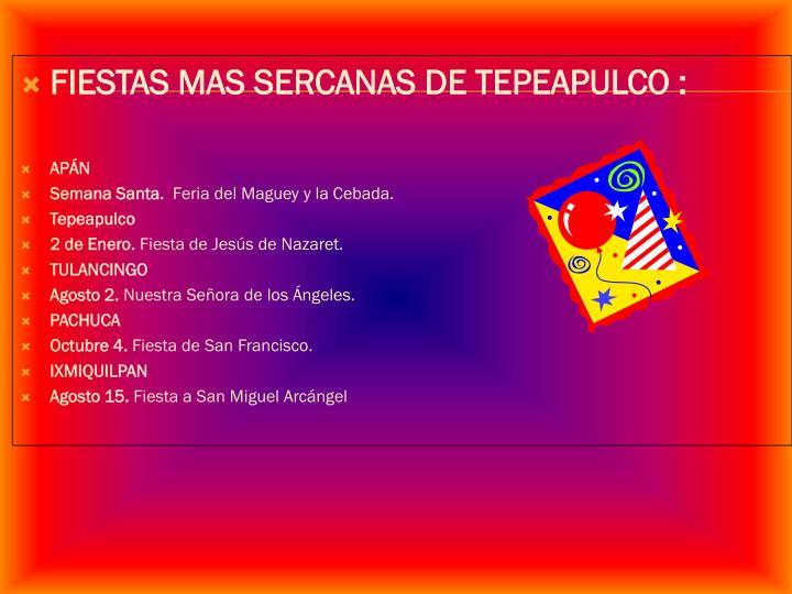 FIESTAS MAS SERCANAS DE TEPEAPULCO :