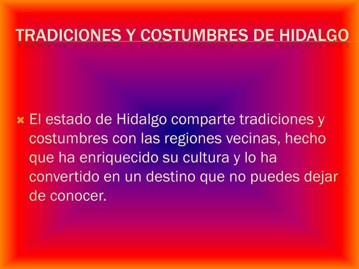 El estado de Hidalgo comparte tradiciones y costumbres con las regiones vecinas, hecho que ha enriquecido su cultura y lo ha convertido en un destino que no puedes dejar de conocer.