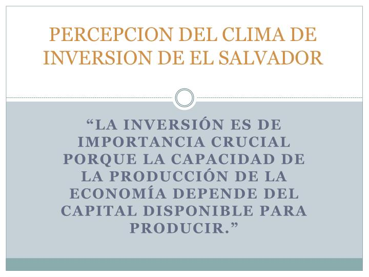 Percepcion del clima de inversion de el salvador