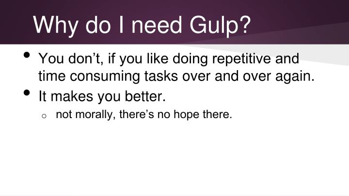 Why do I need Gulp?