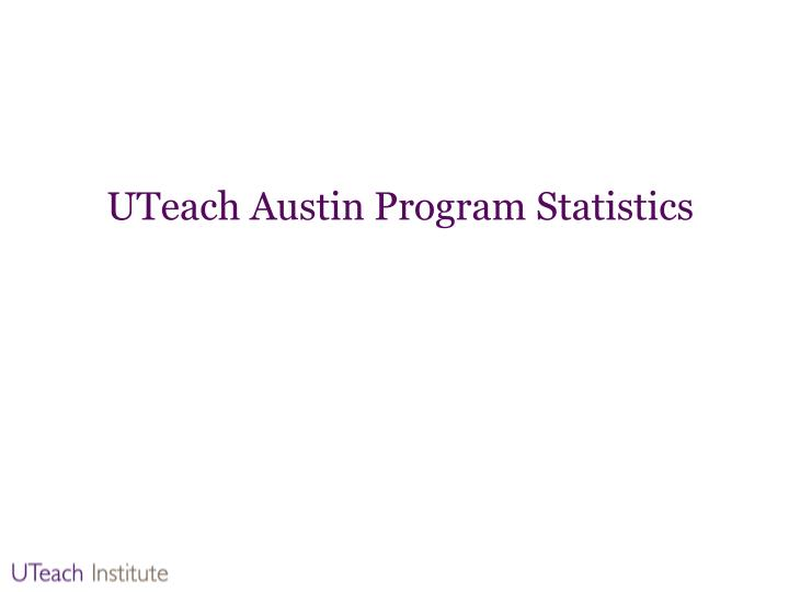 UTeach Austin Program Statistics