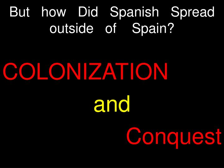 But   how   Did   Spanish   Spread    outside   of    Spain?